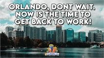 COVID-19 Unemployment Checks are Nice, But NOW is the Time to Get Back to Work Orlando!