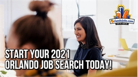 Your 2021 Orlando Job Search Starts Today – Our Best Advice Get That Great Job!